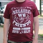 """T-Shirt """"Because We Are Your Friends"""" (burgund)"""